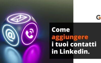 Come aggiungere i tuoi contatti personali in Linkedin