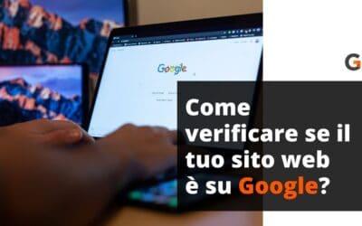 Come verificare se il tuo sito web/ecommerce è presente su Google?